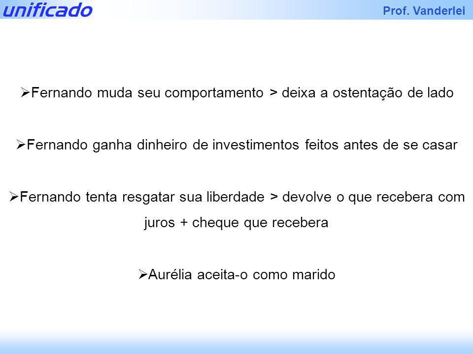 Iracema Prof. Vanderlei Fernando muda seu comportamento > deixa a ostentação de lado Fernando ganha dinheiro de investimentos feitos antes de se casar