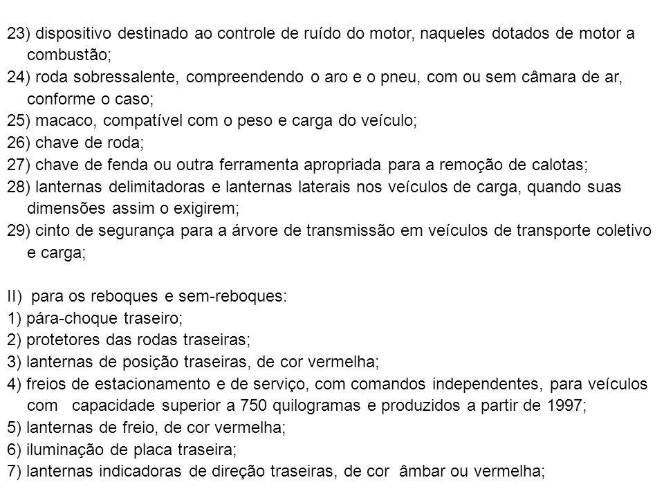 8) pneus que ofereçam condições mínimas de segurança; 9) lanternas delimitadoras e lanternas laterais, quando suas dimensões assim o exigirem.