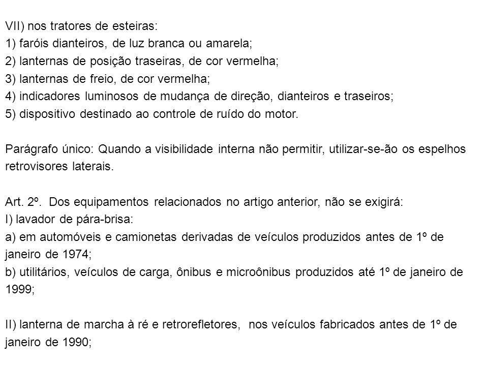 III) registrador instantâneo inalterável de velocidade e tempo: a) nos veículos de carga fabricados antes de 1991, excluídos os de transporte de escolares, de cargas perigosas e de passageiros (ônibus e microônibus), até 1° de janeiro de 1999; b) nos veículos de transporte de passageiros ou de uso misto, registrados na categoria particular e que não realizem transporte remunerado de pessoas; IV) cinto de segurança: a) para os passageiros, nos ônibus e microônibus produzidos até 1º de janeiro de 1999; b) até 1º de janeiro de 1999, para o condutor e tripulantes, nos ônibus e microônibus; c) para os veículos destinados ao transporte de passageiros, em percurso que seja permitido viajar em pé.
