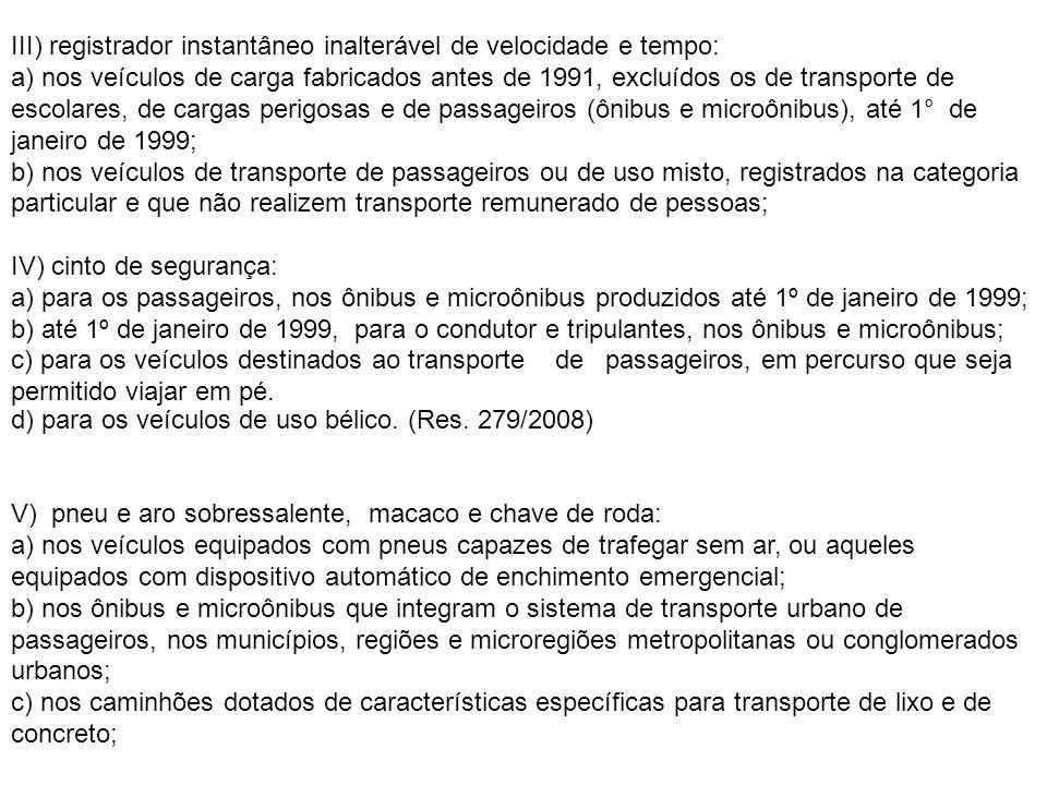 d) nos veículos de carroçaria blindada para transporte de valores.
