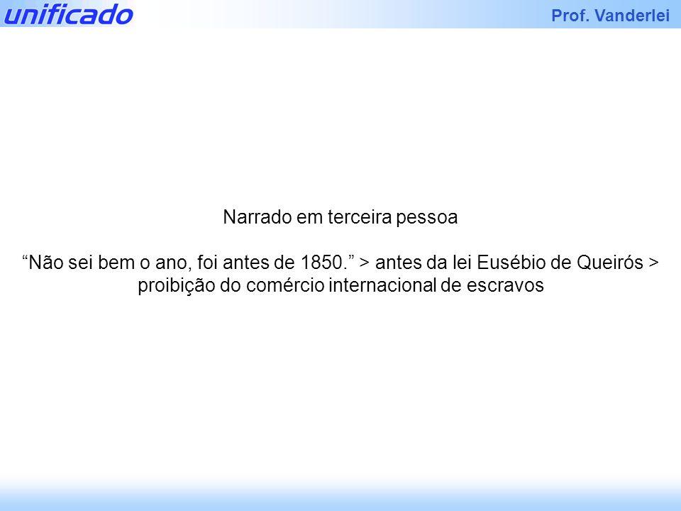 Iracema Prof. Vanderlei Narrado em terceira pessoa Não sei bem o ano, foi antes de 1850. > antes da lei Eusébio de Queirós > proibição do comércio int