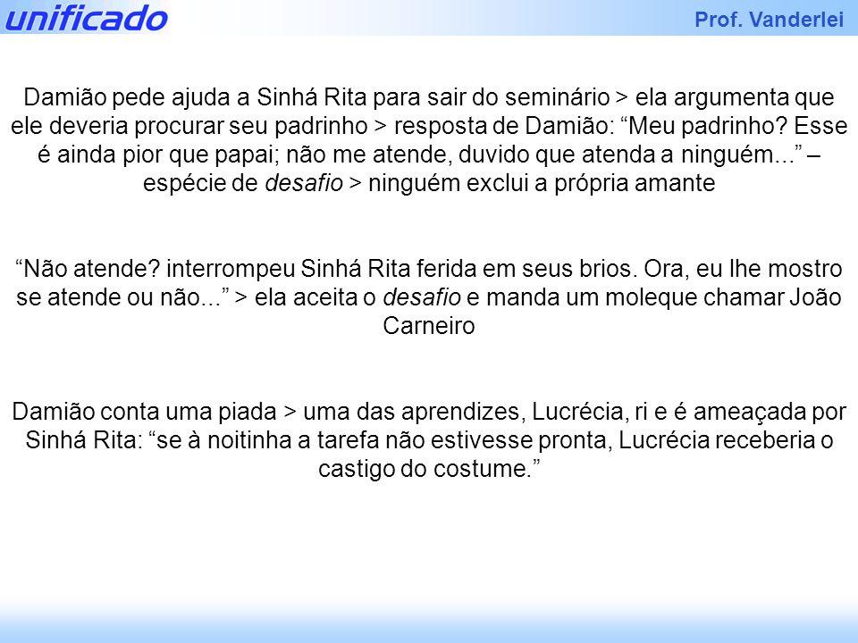 Iracema Prof. Vanderlei Damião pede ajuda a Sinhá Rita para sair do seminário > ela argumenta que ele deveria procurar seu padrinho > resposta de Dami