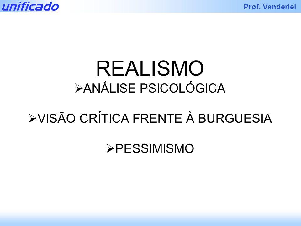 Iracema Prof. Vanderlei REALISMO ANÁLISE PSICOLÓGICA VISÃO CRÍTICA FRENTE À BURGUESIA PESSIMISMO
