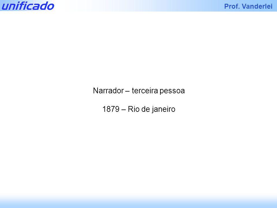 Iracema Prof. Vanderlei Narrador – terceira pessoa 1879 – Rio de janeiro