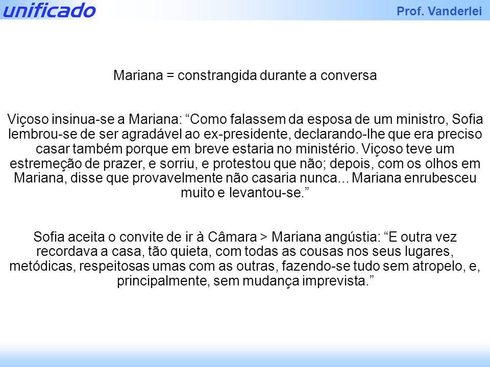 Iracema Prof. Vanderlei Mariana = constrangida durante a conversa Viçoso insinua-se a Mariana: Como falassem da esposa de um ministro, Sofia lembrou-s