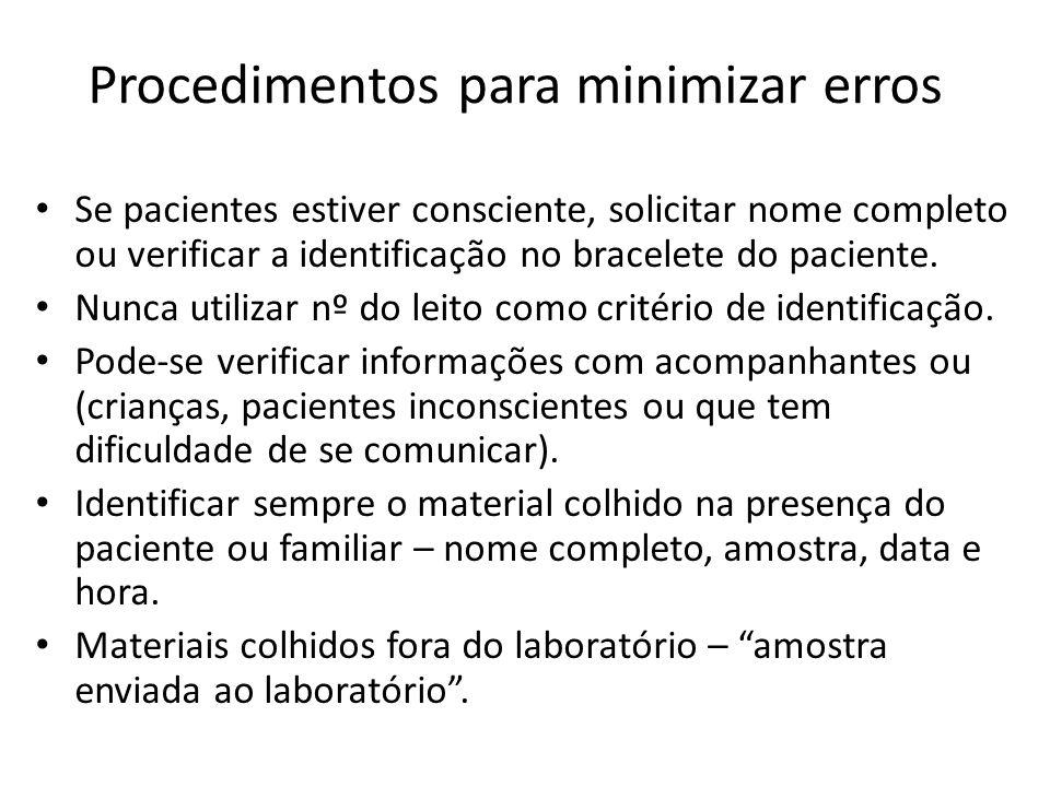 Procedimentos para minimizar erros Se pacientes estiver consciente, solicitar nome completo ou verificar a identificação no bracelete do paciente. Nun