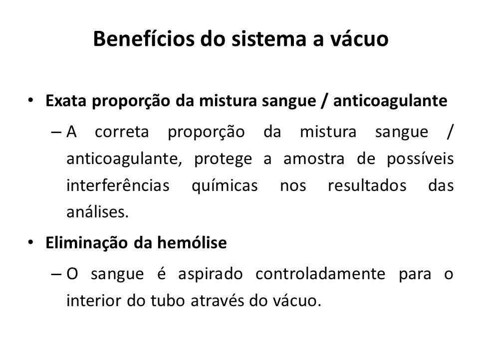Benefícios do sistema a vácuo Exata proporção da mistura sangue / anticoagulante – A correta proporção da mistura sangue / anticoagulante, protege a a