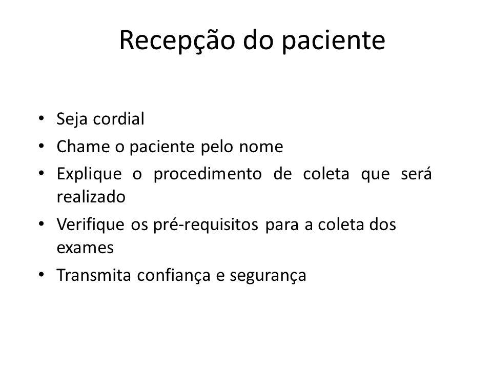 Recepção do paciente Seja cordial Chame o paciente pelo nome Explique o procedimento de coleta que será realizado Verifique os pré-requisitos para a c