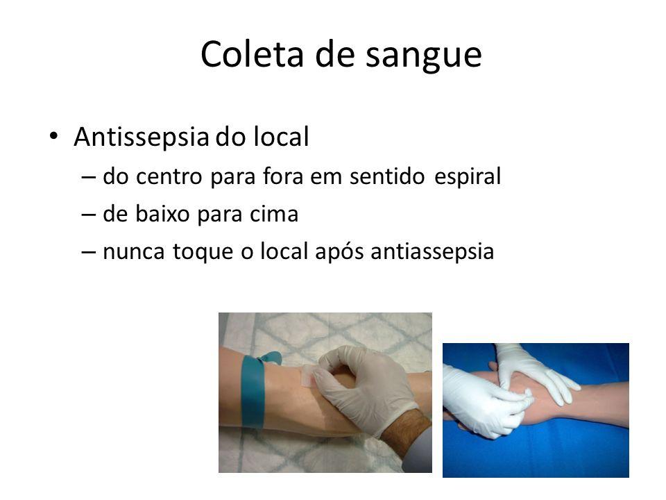 Coleta de sangue Antissepsia do local – do centro para fora em sentido espiral – de baixo para cima – nunca toque o local após antiassepsia