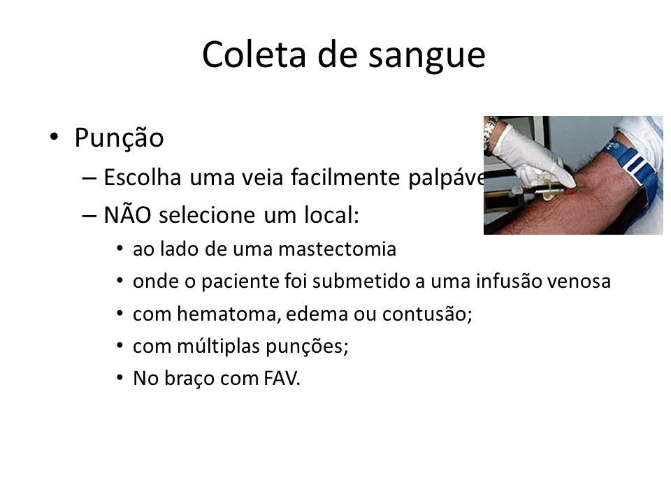 Coleta de sangue Punção – Escolha uma veia facilmente palpável; – NÃO selecione um local: ao lado de uma mastectomia onde o paciente foi submetido a u