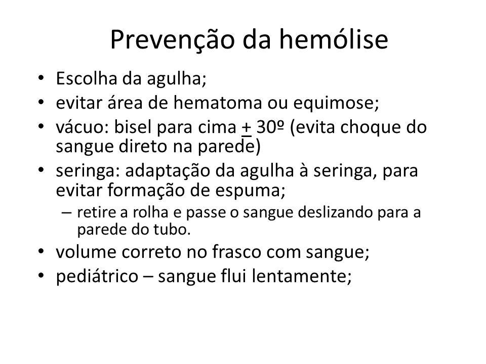 Prevenção da hemólise Escolha da agulha; evitar área de hematoma ou equimose; vácuo: bisel para cima + 30º (evita choque do sangue direto na parede) s