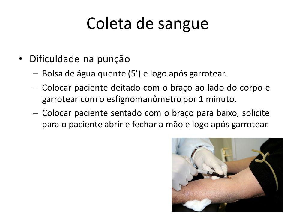 Coleta de sangue Dificuldade na punção – Bolsa de água quente (5) e logo após garrotear. – Colocar paciente deitado com o braço ao lado do corpo e gar