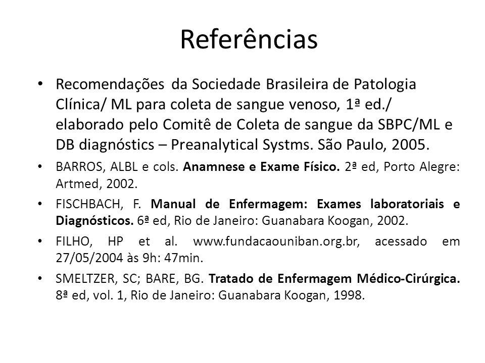 Referências Recomendações da Sociedade Brasileira de Patologia Clínica/ ML para coleta de sangue venoso, 1ª ed./ elaborado pelo Comitê de Coleta de sa
