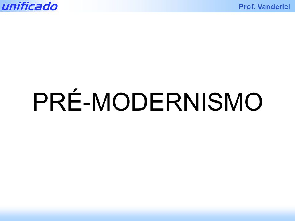 Prof. Vanderlei ANTECEDENTES DO MODERNISMO Modernismo
