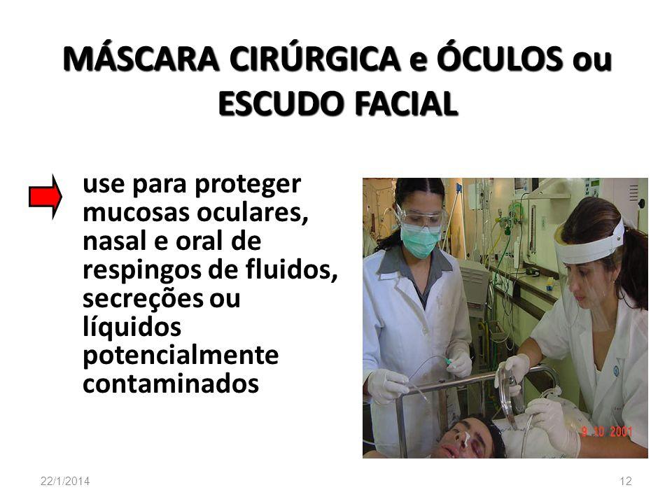 MÁSCARA CIRÚRGICA e ÓCULOS ou ESCUDO FACIAL use para proteger mucosas oculares, nasal e oral de respingos de fluidos, secreções ou líquidos potencialm