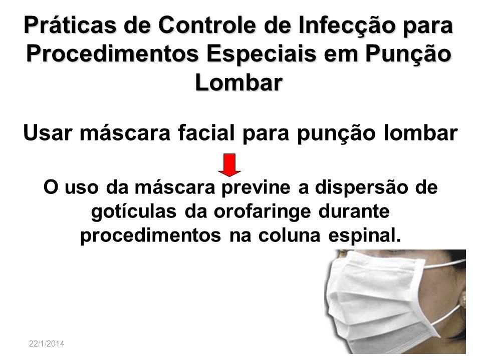22/1/201418 Práticas de Controle de Infecção para Procedimentos Especiais em Punção Lombar Usar máscara facial para punção lombar O uso da máscara pre