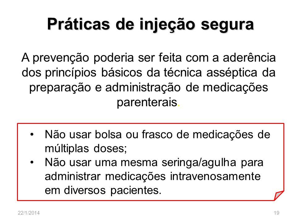 22/1/201419 Práticas de injeção segura A prevenção poderia ser feita com a aderência dos princípios básicos da técnica asséptica da preparação e admin