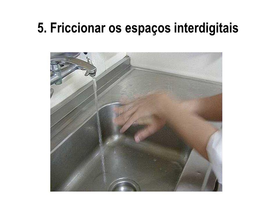 5. Friccionar os espaços interdigitais