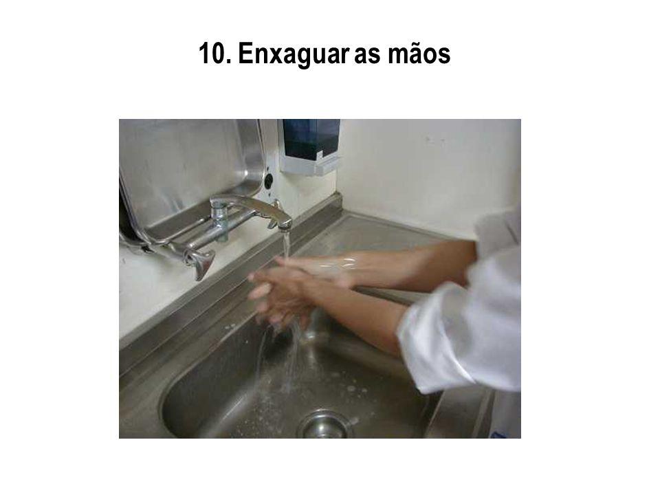 10. Enxaguar as mãos