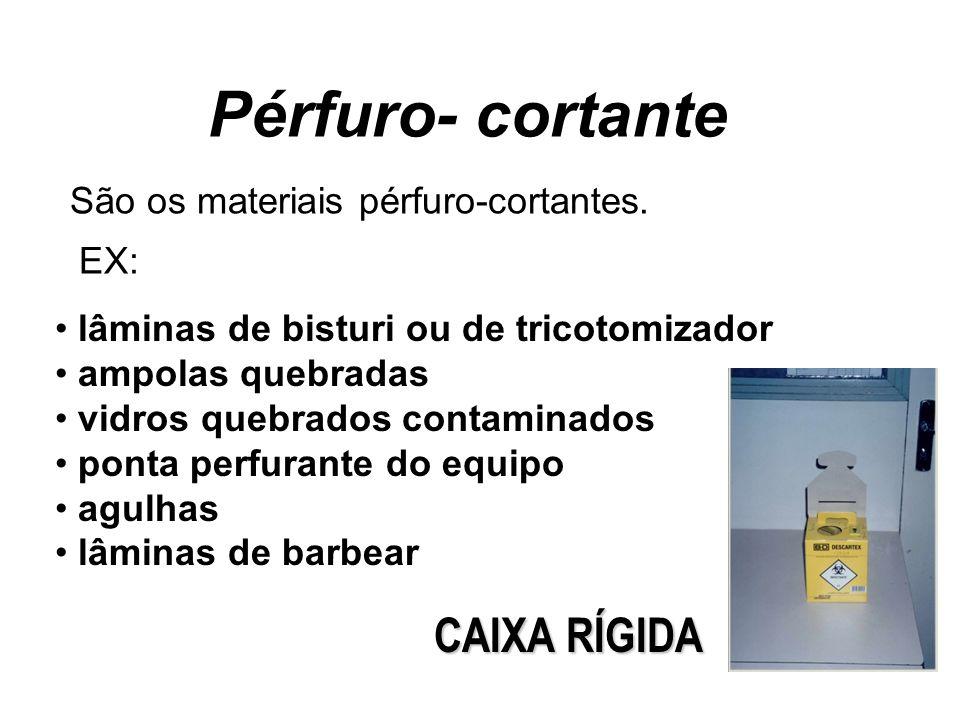 Pérfuro- cortante São os materiais pérfuro-cortantes. lâminas de bisturi ou de tricotomizador ampolas quebradas vidros quebrados contaminados ponta pe