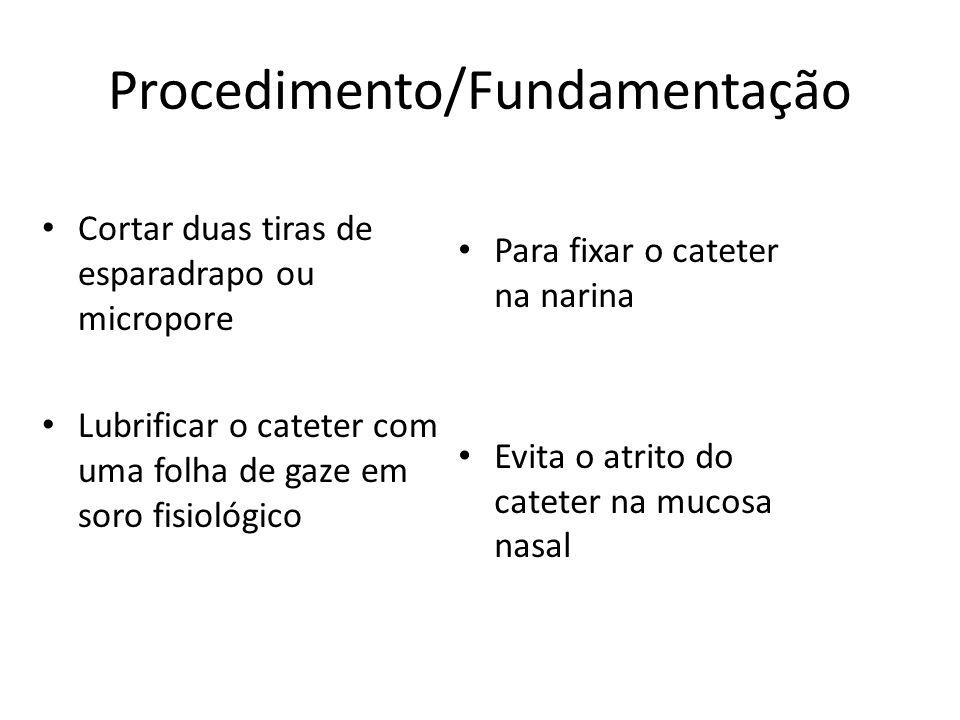 Procedimento/Fundamentação Cortar duas tiras de esparadrapo ou micropore Lubrificar o cateter com uma folha de gaze em soro fisiológico Para fixar o c