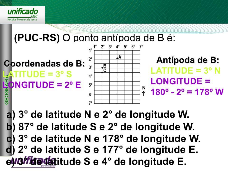 Clique para editar os estilos do texto mestre Segundo nível Terceiro nível Quarto nível Quinto nível 8 GEOGRAFIA (PUC-RS) O ponto antípoda de B é: a)