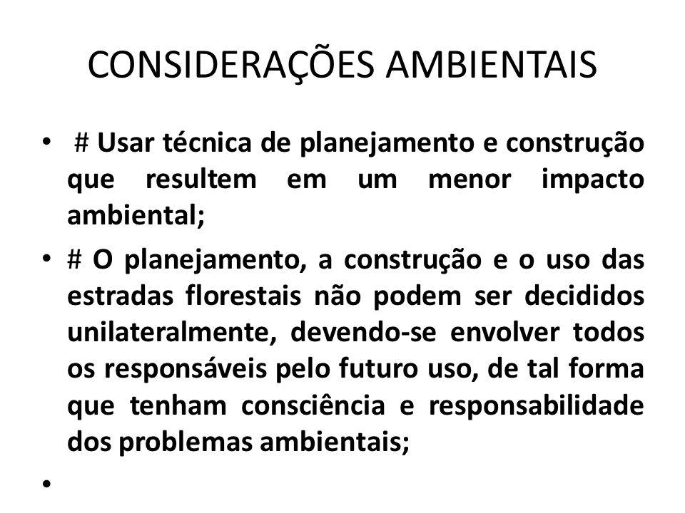 CONSIDERAÇÕES AMBIENTAIS # Usar técnica de planejamento e construção que resultem em um menor impacto ambiental; # O planejamento, a construção e o us