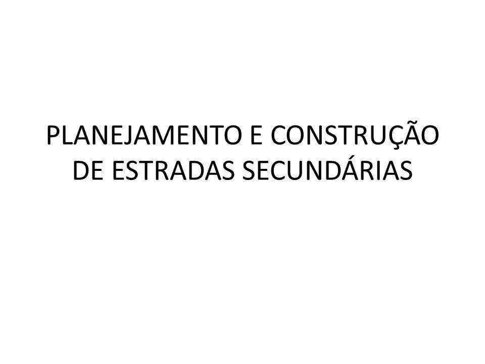 PLANEJAMENTO E CONSTRUÇÃO DE ESTRADAS SECUNDÁRIAS