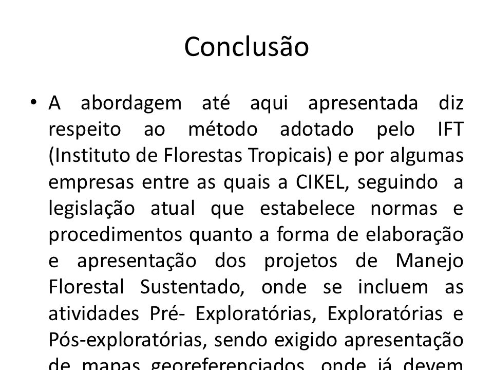 Conclusão A abordagem até aqui apresentada diz respeito ao método adotado pelo IFT (Instituto de Florestas Tropicais) e por algumas empresas entre as