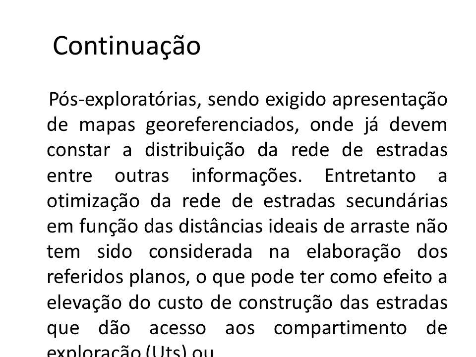 Continuação Pós-exploratórias, sendo exigido apresentação de mapas georeferenciados, onde já devem constar a distribuição da rede de estradas entre ou