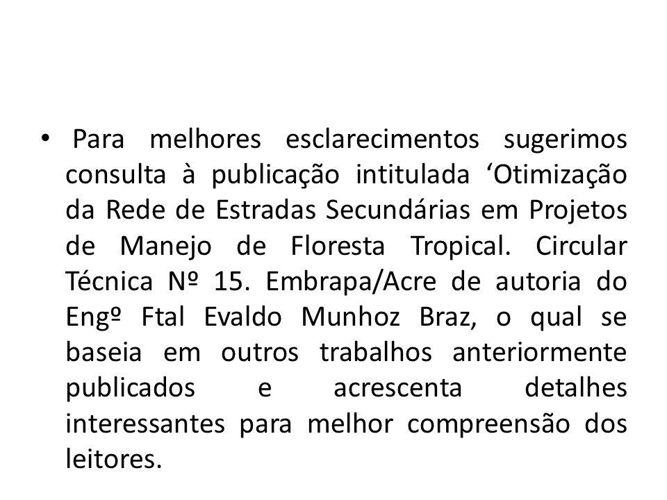 Para melhores esclarecimentos sugerimos consulta à publicação intitulada Otimização da Rede de Estradas Secundárias em Projetos de Manejo de Floresta