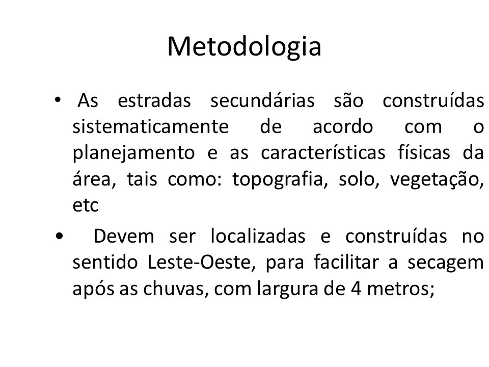Metodologia As estradas secundárias são construídas sistematicamente de acordo com o planejamento e as características físicas da área, tais como: top