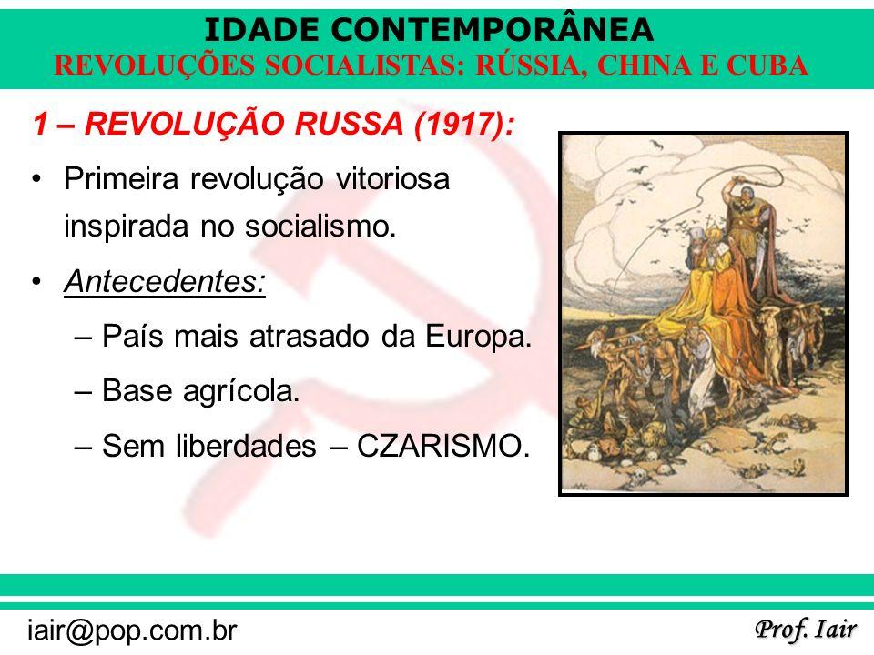IDADE CONTEMPORÂNEA Prof. Iair iair@pop.com.br REVOLUÇÕES SOCIALISTAS: RÚSSIA, CHINA E CUBA 1 – REVOLUÇÃO RUSSA (1917): Primeira revolução vitoriosa i