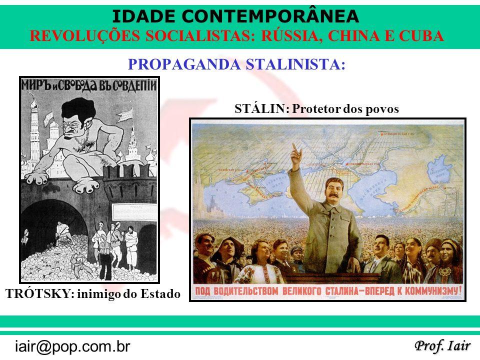 IDADE CONTEMPORÂNEA Prof. Iair iair@pop.com.br REVOLUÇÕES SOCIALISTAS: RÚSSIA, CHINA E CUBA PROPAGANDA STALINISTA: TRÓTSKY: inimigo do Estado STÁLIN: