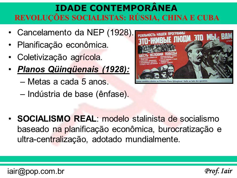 IDADE CONTEMPORÂNEA Prof. Iair iair@pop.com.br REVOLUÇÕES SOCIALISTAS: RÚSSIA, CHINA E CUBA Cancelamento da NEP (1928). Planificação econômica. Coleti