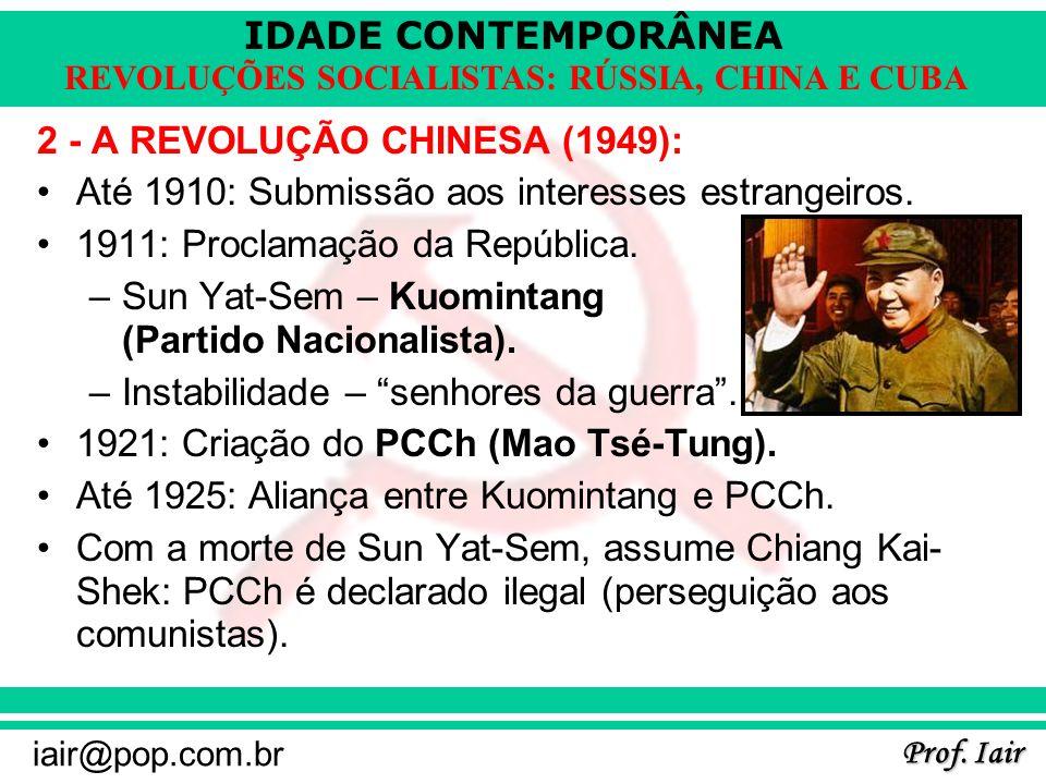 IDADE CONTEMPORÂNEA Prof. Iair iair@pop.com.br REVOLUÇÕES SOCIALISTAS: RÚSSIA, CHINA E CUBA 2 - A REVOLUÇÃO CHINESA (1949): Até 1910: Submissão aos in