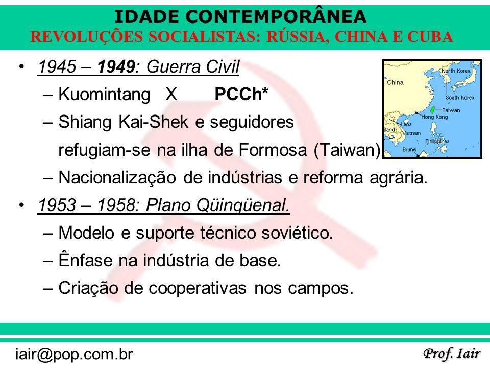 IDADE CONTEMPORÂNEA Prof. Iair iair@pop.com.br REVOLUÇÕES SOCIALISTAS: RÚSSIA, CHINA E CUBA 1945 – 1949: Guerra Civil –KuomintangXPCCh* –Shiang Kai-Sh
