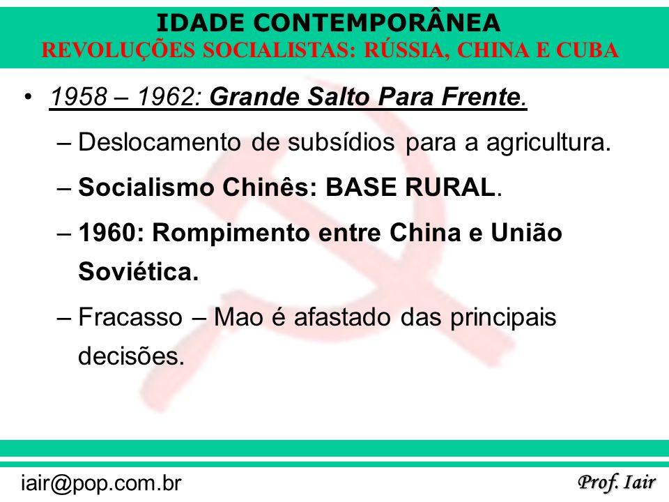 IDADE CONTEMPORÂNEA Prof. Iair iair@pop.com.br REVOLUÇÕES SOCIALISTAS: RÚSSIA, CHINA E CUBA 1958 – 1962: Grande Salto Para Frente. –Deslocamento de su