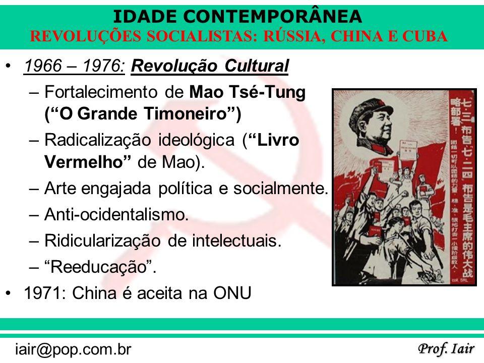 IDADE CONTEMPORÂNEA Prof. Iair iair@pop.com.br REVOLUÇÕES SOCIALISTAS: RÚSSIA, CHINA E CUBA 1966 – 1976: Revolução Cultural –Fortalecimento de Mao Tsé