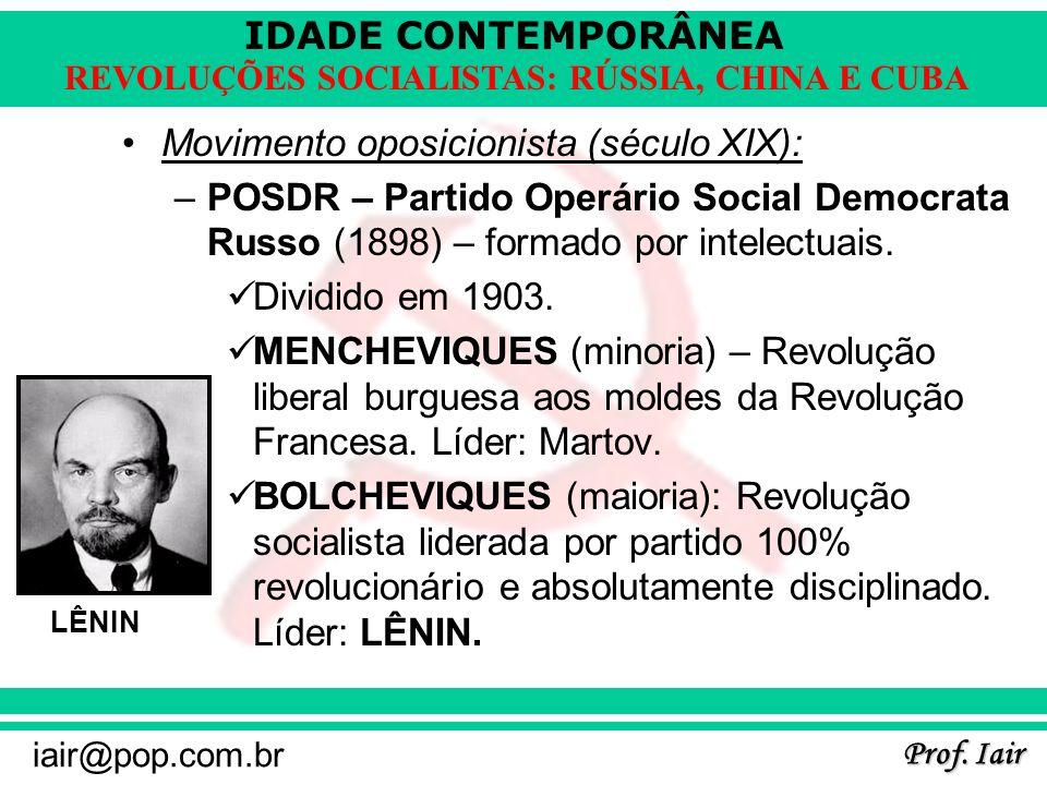 IDADE CONTEMPORÂNEA Prof. Iair iair@pop.com.br REVOLUÇÕES SOCIALISTAS: RÚSSIA, CHINA E CUBA Movimento oposicionista (século XIX): –POSDR – Partido Ope