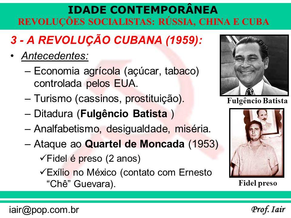 IDADE CONTEMPORÂNEA Prof. Iair iair@pop.com.br REVOLUÇÕES SOCIALISTAS: RÚSSIA, CHINA E CUBA 3 - A REVOLUÇÃO CUBANA (1959): Antecedentes: –Economia agr