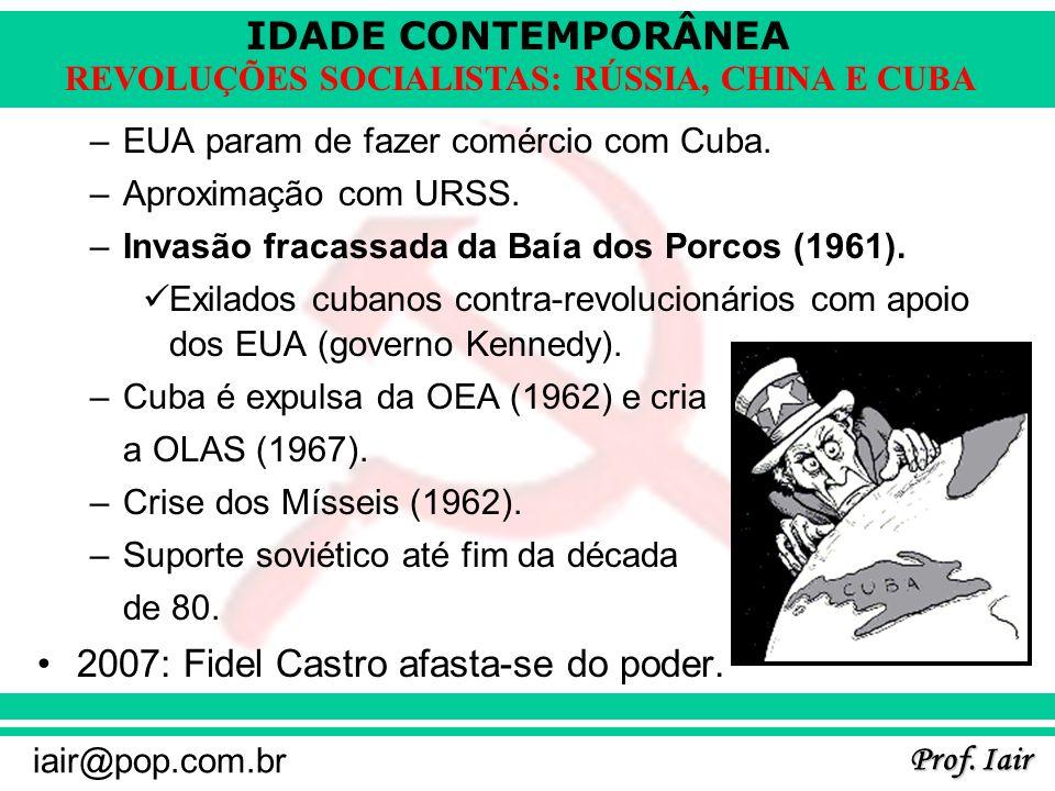 IDADE CONTEMPORÂNEA Prof. Iair iair@pop.com.br REVOLUÇÕES SOCIALISTAS: RÚSSIA, CHINA E CUBA –EUA param de fazer comércio com Cuba. –Aproximação com UR