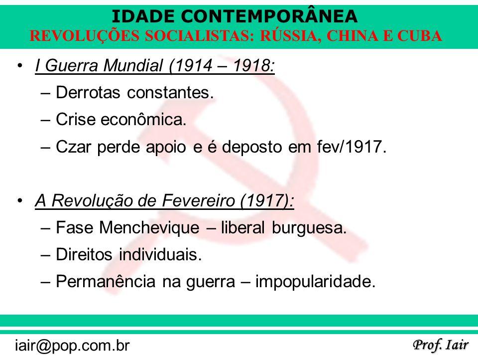 IDADE CONTEMPORÂNEA Prof. Iair iair@pop.com.br REVOLUÇÕES SOCIALISTAS: RÚSSIA, CHINA E CUBA I Guerra Mundial (1914 – 1918: –Derrotas constantes. –Cris