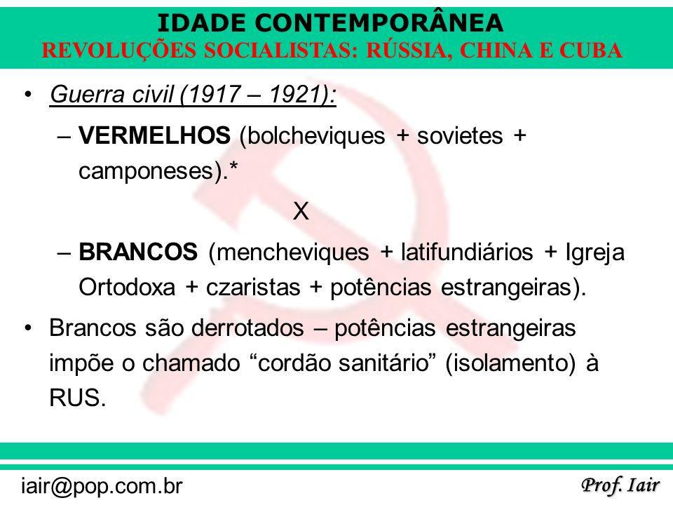 IDADE CONTEMPORÂNEA Prof. Iair iair@pop.com.br REVOLUÇÕES SOCIALISTAS: RÚSSIA, CHINA E CUBA Guerra civil (1917 – 1921): –VERMELHOS (bolcheviques + sov