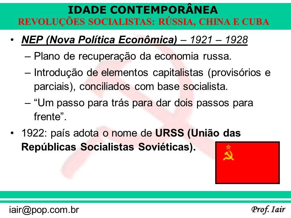 IDADE CONTEMPORÂNEA Prof. Iair iair@pop.com.br REVOLUÇÕES SOCIALISTAS: RÚSSIA, CHINA E CUBA NEP (Nova Política Econômica) – 1921 – 1928 –Plano de recu