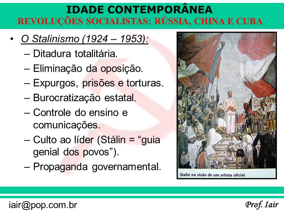IDADE CONTEMPORÂNEA Prof. Iair iair@pop.com.br REVOLUÇÕES SOCIALISTAS: RÚSSIA, CHINA E CUBA O Stalinismo (1924 – 1953): –Ditadura totalitária. –Elimin