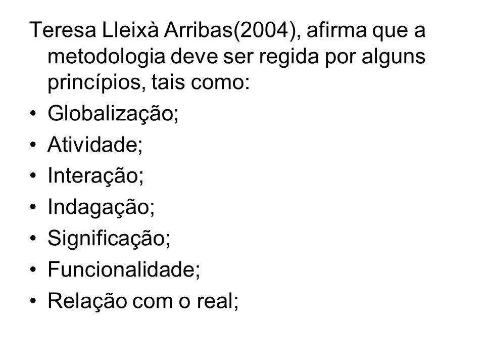 Teresa Lleixà Arribas(2004), afirma que a metodologia deve ser regida por alguns princípios, tais como: Globalização; Atividade; Interação; Indagação;