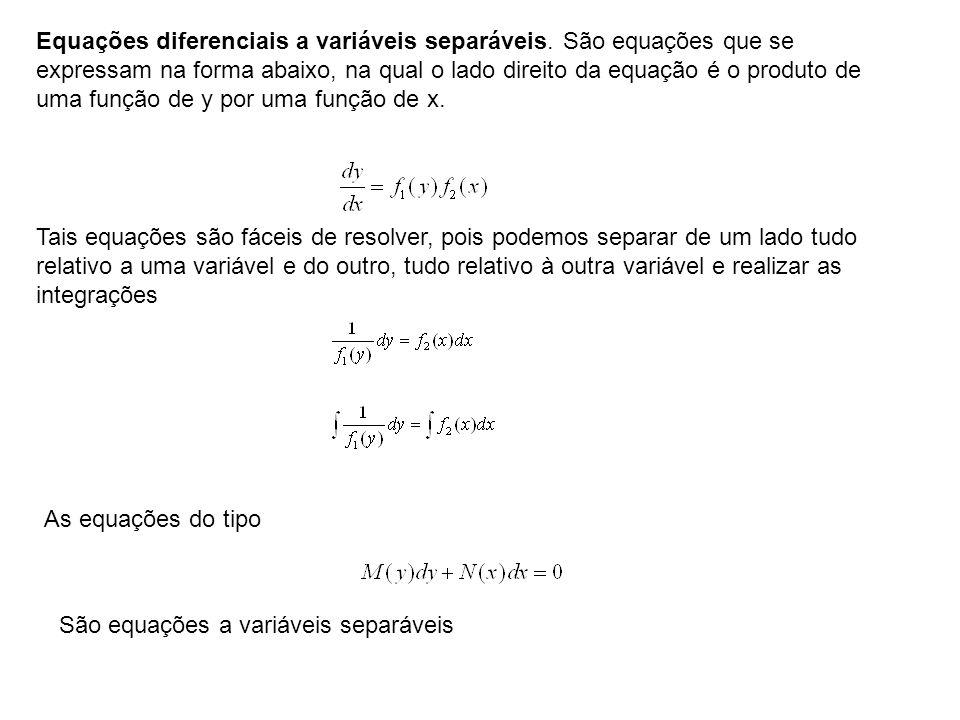Equações diferenciais a variáveis separáveis. São equações que se expressam na forma abaixo, na qual o lado direito da equação é o produto de uma funç