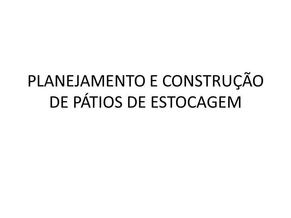 PLANEJAMENTO E CONSTRUÇÃO DE PÁTIOS DE ESTOCAGEM