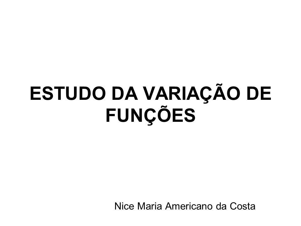 ESTUDO DA VARIAÇÃO DE FUNÇÕES Nice Maria Americano da Costa